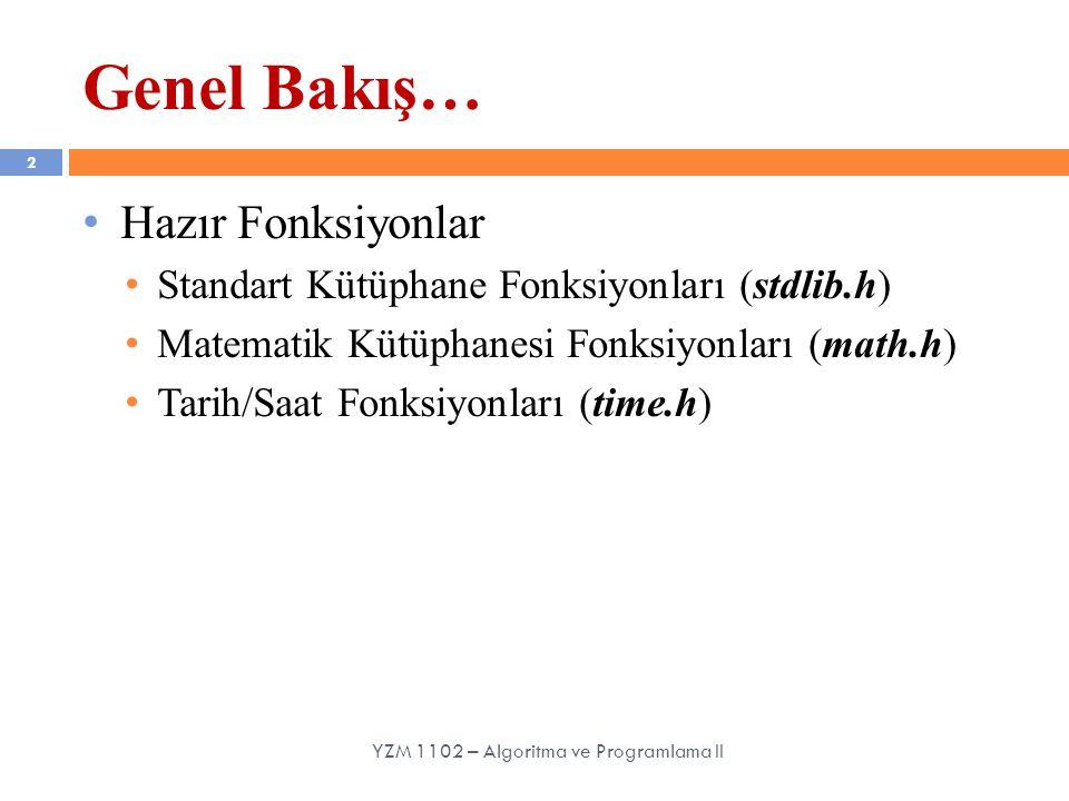 Hazır Fonksiyonlar Standart Kütüphane Fonksiyonları (stdlib.h) Matematik Kütüphanesi Fonksiyonları (math.h) Tarih/Saat Fonksiyonları (time.h) Genel Bakış… 2 YZM 1102 – Algoritma ve Programlama II
