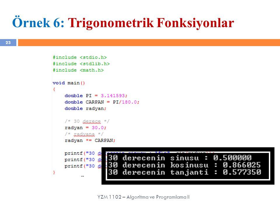 23 Örnek 6: Trigonometrik Fonksiyonlar YZM 1102 – Algoritma ve Programlama II