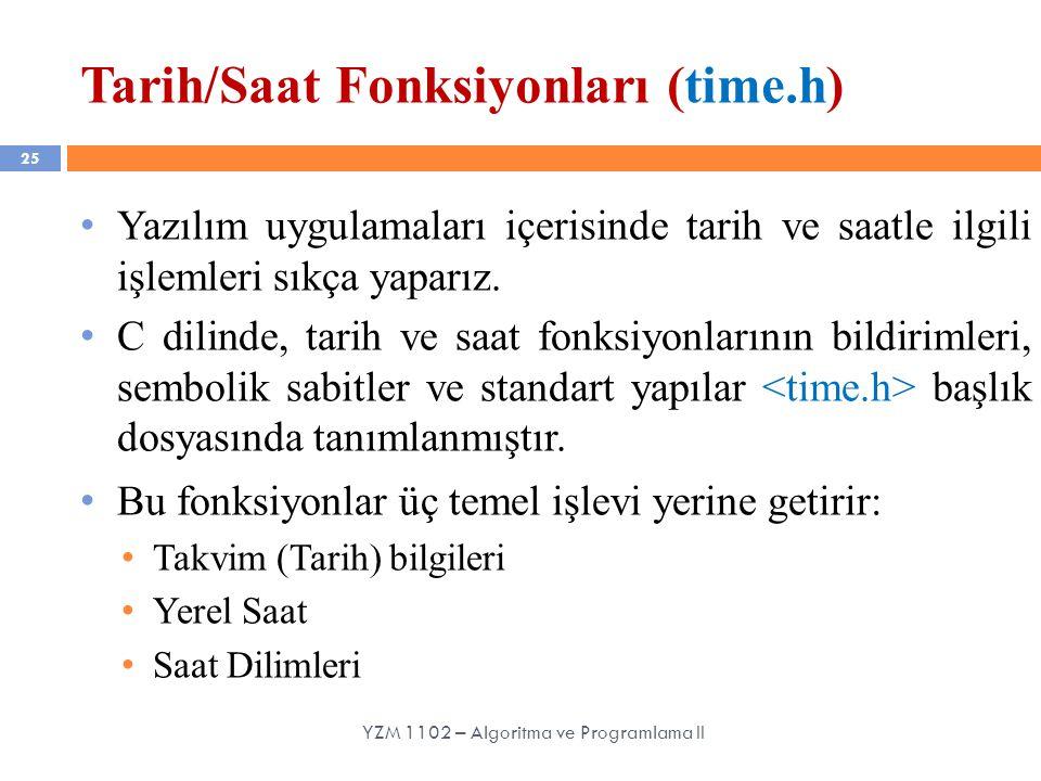 Tarih/Saat Fonksiyonları (time.h) 25 Yazılım uygulamaları içerisinde tarih ve saatle ilgili işlemleri sıkça yaparız.