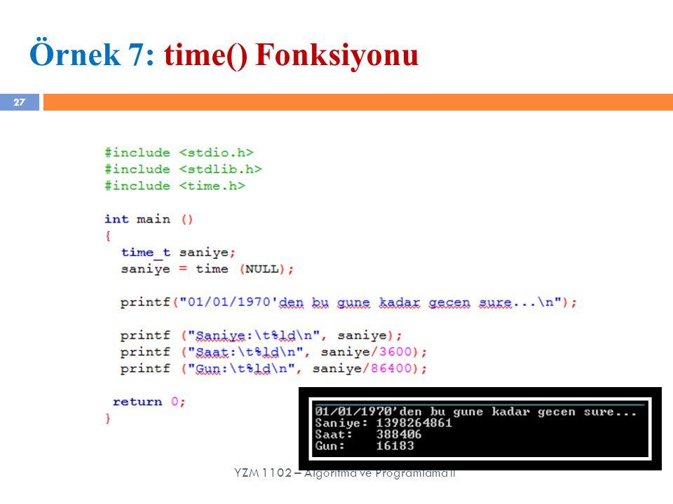 27 Örnek 7: time() Fonksiyonu YZM 1102 – Algoritma ve Programlama II