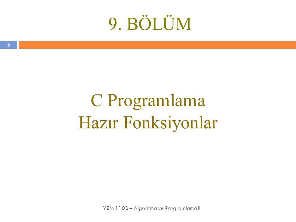 9. BÖLÜM C Programlama Hazır Fonksiyonlar 3 YZM 1102 – Algoritma ve Programlama II