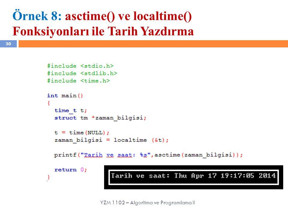30 Örnek 8: asctime() ve localtime() Fonksiyonları ile Tarih Yazdırma YZM 1102 – Algoritma ve Programlama II