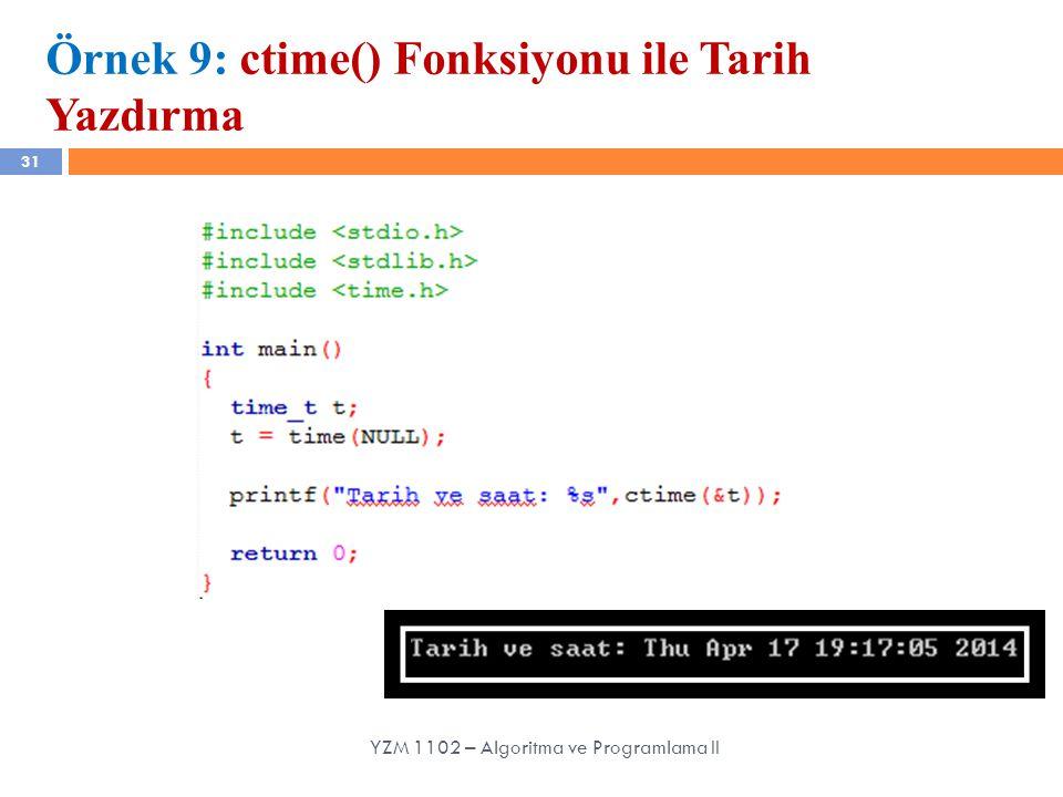 31 Örnek 9: ctime() Fonksiyonu ile Tarih Yazdırma YZM 1102 – Algoritma ve Programlama II