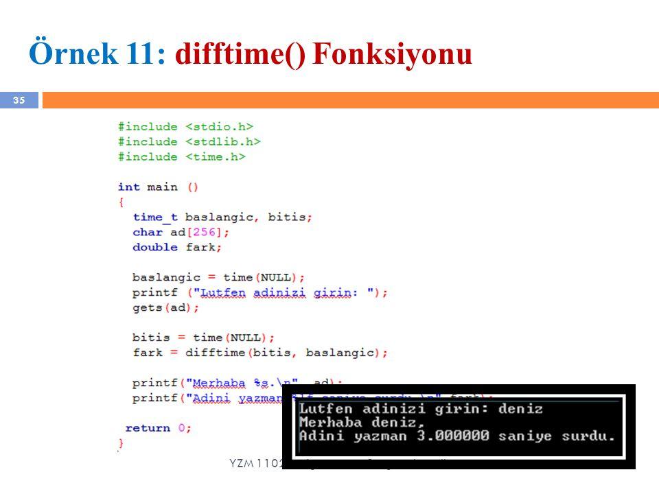 35 Örnek 11: difftime() Fonksiyonu YZM 1102 – Algoritma ve Programlama II