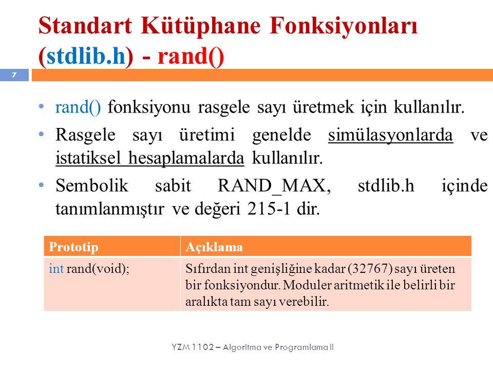 Standart Kütüphane Fonksiyonları (stdlib.h) - rand() 7 rand() fonksiyonu rasgele sayı üretmek için kullanılır.