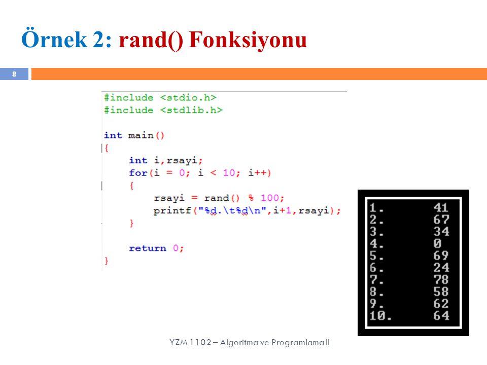 8 Örnek 2: rand() Fonksiyonu YZM 1102 – Algoritma ve Programlama II