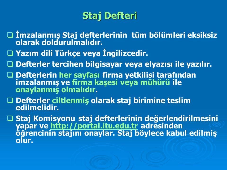  İmzalanmış Staj defterlerinin tüm bölümleri eksiksiz olarak doldurulmalıdır.  Yazım dili Türkçe veya İngilizcedir.  Defterler tercihen bilgisayar
