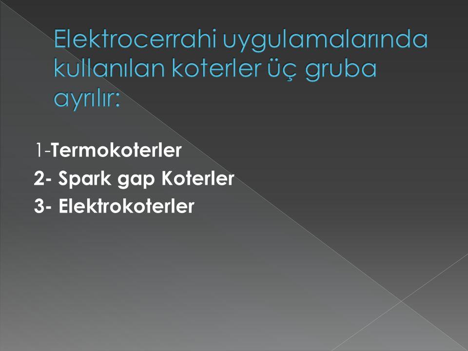 1- Termokoterler 2- Spark gap Koterler 3- Elektrokoterler