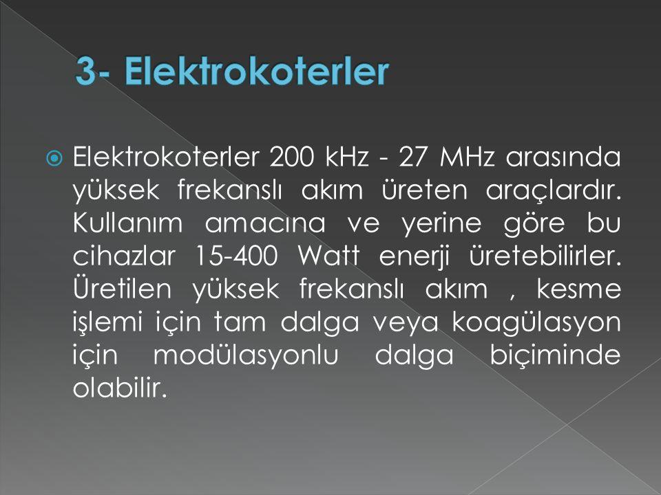  Elektrokoterler 200 kHz - 27 MHz arasında yüksek frekanslı akım üreten araçlardır. Kullanım amacına ve yerine göre bu cihazlar 15-400 Watt enerji ür
