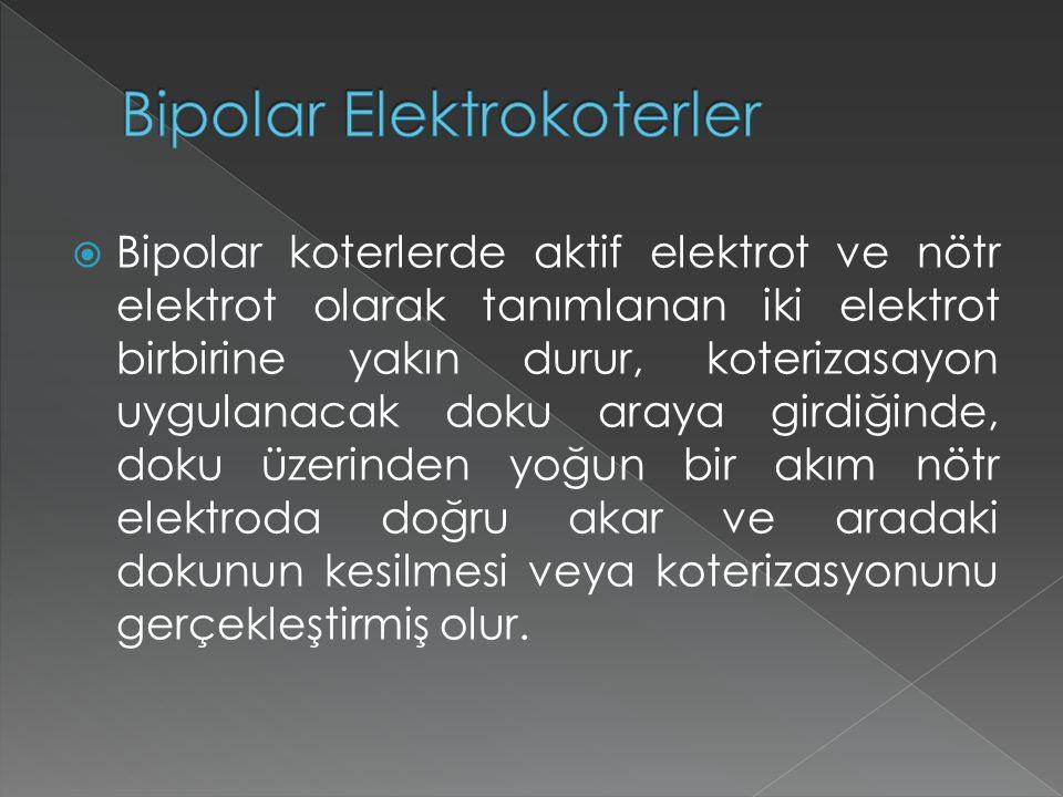  Bipolar koterlerde aktif elektrot ve nötr elektrot olarak tanımlanan iki elektrot birbirine yakın durur, koterizasayon uygulanacak doku araya girdiğinde, doku üzerinden yoğun bir akım nötr elektroda doğru akar ve aradaki dokunun kesilmesi veya koterizasyonunu gerçekleştirmiş olur.