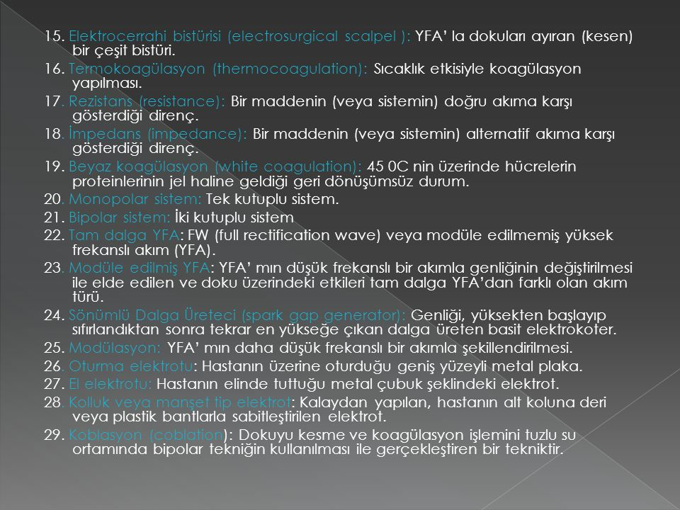 15. Elektrocerrahi bistürisi (electrosurgical scalpel ): YFA' la dokuları ayıran (kesen) bir çeşit bistüri. 16. Termokoagülasyon (thermocoagulation):