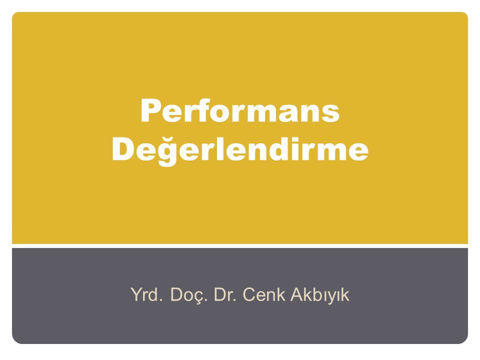 Performans Değerlendirme Yrd. Doç. Dr. Cenk Akbıyık