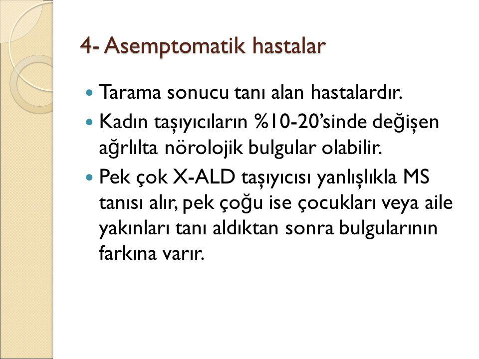 4- Asemptomatik hastalar Tarama sonucu tanı alan hastalardır.