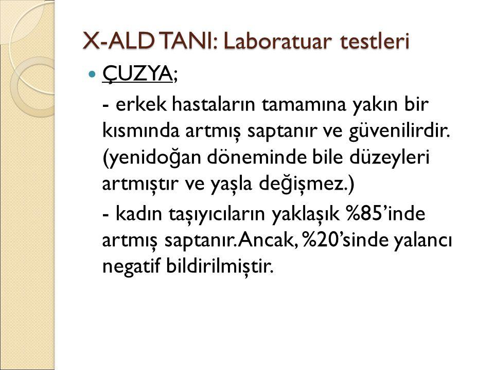 X-ALD TANI: Laboratuar testleri ÇUZYA; - erkek hastaların tamamına yakın bir kısmında artmış saptanır ve güvenilirdir. (yenido ğ an döneminde bile düz