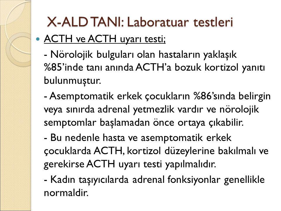 X-ALD TANI: Laboratuar testleri ACTH ve ACTH uyarı testi; - Nörolojik bulguları olan hastaların yaklaşık %85'inde tanı anında ACTH'a bozuk kortizol yanıtı bulunmuştur.