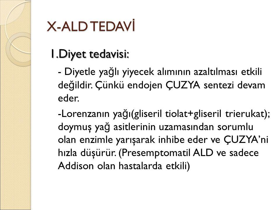 X-ALD TEDAV İ 1.Diyet tedavisi: - Diyetle ya ğ lı yiyecek alımının azaltılması etkili de ğ ildir. Çünkü endojen ÇUZYA sentezi devam eder. -Lorenzanın
