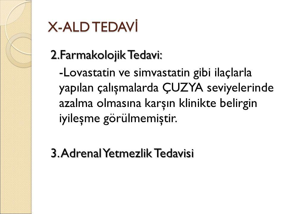 X-ALD TEDAV İ 2.Farmakolojik Tedavi: -Lovastatin ve simvastatin gibi ilaçlarla yapılan çalışmalarda ÇUZYA seviyelerinde azalma olmasına karşın klinikte belirgin iyileşme görülmemiştir.