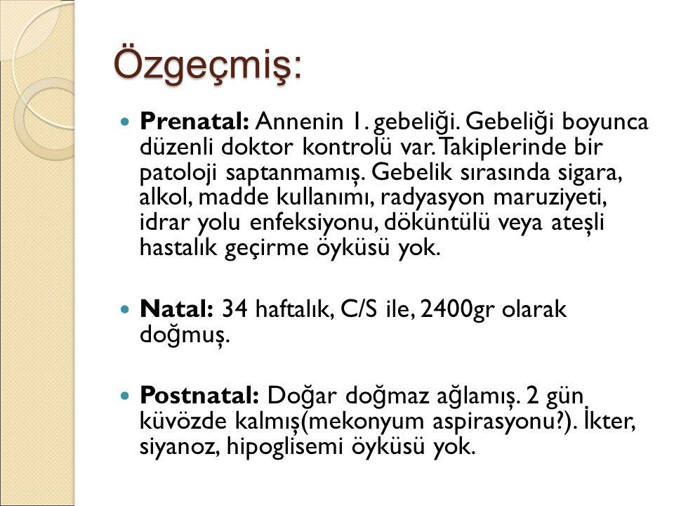  Hemogram- biyokimya: Normal  Amonyak, laktat, kan gazı: Normal  TANDEM-MSMS: Normal  İdrarda organik asit analizi: Normal Arilsülfataz enzim düzeyi( İ.Ü.