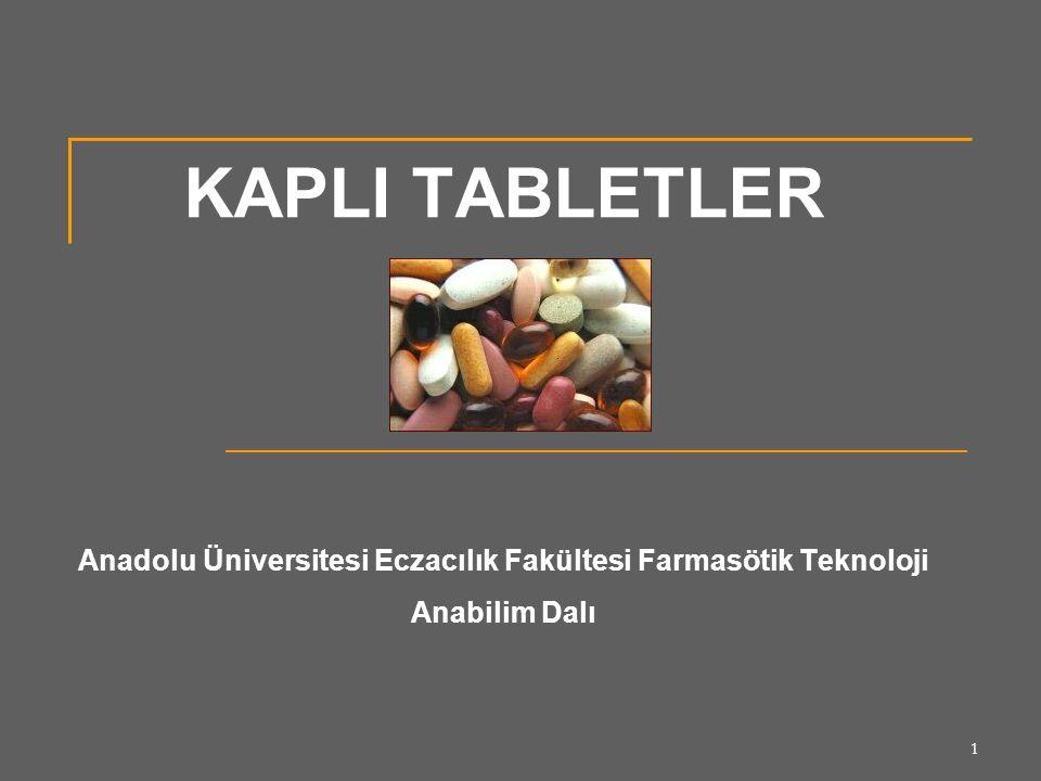 1 KAPLI TABLETLER Anadolu Üniversitesi Eczacılık Fakültesi Farmasötik Teknoloji Anabilim Dalı