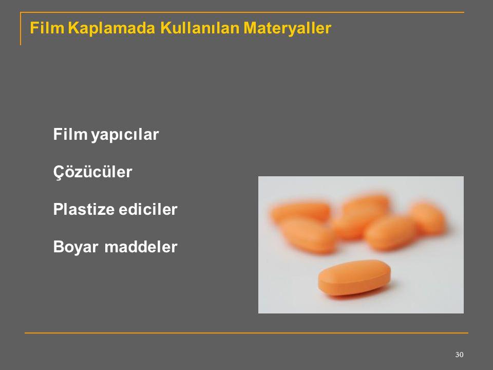 30 Film Kaplamada Kullanılan Materyaller Film yapıcılar Çözücüler Plastize ediciler Boyar maddeler