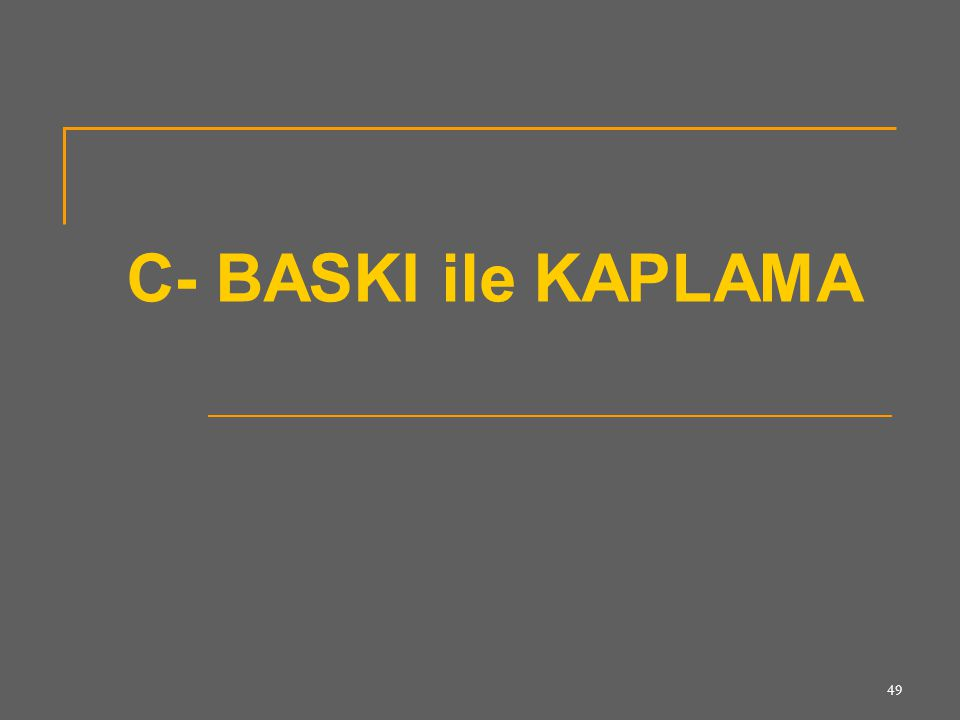 49 C- BASKI ile KAPLAMA