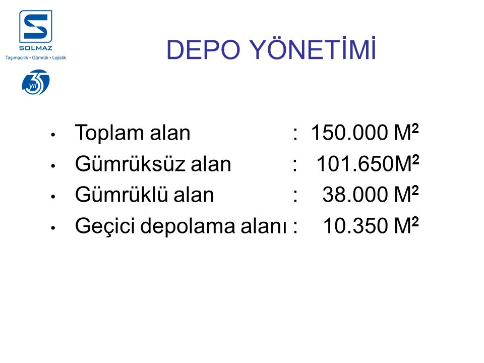 DEPO YÖNETİMİ Toplam alan: 150.000 M 2 Gümrüksüz alan : 101.650M 2 Gümrüklü alan: 38.000 M 2 Geçici depolama alanı: 10.350 M 2