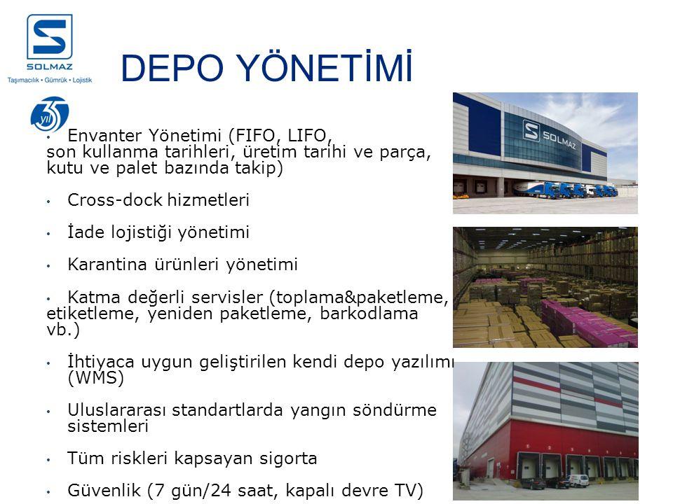 DEPO YÖNETİMİ Envanter Yönetimi (FIFO, LIFO, son kullanma tarihleri, üretim tarihi ve parça, kutu ve palet bazında takip) Cross-dock hizmetleri İade lojistiği yönetimi Karantina ürünleri yönetimi Katma değerli servisler (toplama&paketleme, etiketleme, yeniden paketleme, barkodlama vb.) İhtiyaca uygun geliştirilen kendi depo yazılımı (WMS) Uluslararası standartlarda yangın söndürme sistemleri Tüm riskleri kapsayan sigorta Güvenlik (7 gün/24 saat, kapalı devre TV)