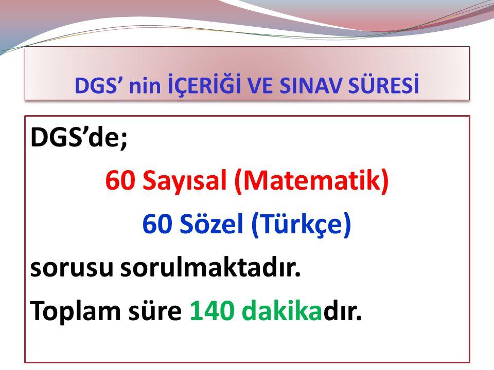 DGS' nin İÇERİĞİ VE SINAV SÜRESİ DGS'de; 60 Sayısal (Matematik) 60 Sözel (Türkçe) sorusu sorulmaktadır.