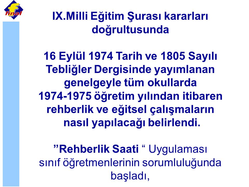 IX.Milli Eğitim Şurası kararları doğrultusunda 16 Eylül 1974 Tarih ve 1805 Sayılı Tebliğler Dergisinde yayımlanan genelgeyle tüm okullarda 1974-1975 ö
