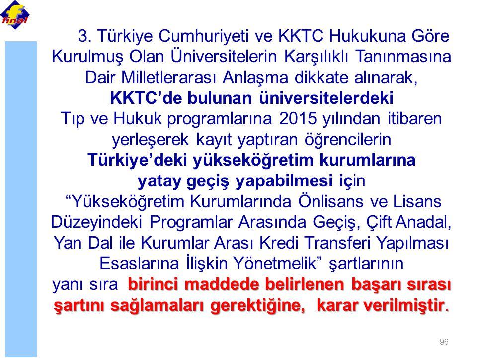 96 3. Türkiye Cumhuriyeti ve KKTC Hukukuna Göre Kurulmuş Olan Üniversitelerin Karşılıklı Tanınmasına Dair Milletlerarası Anlaşma dikkate alınarak, KKT