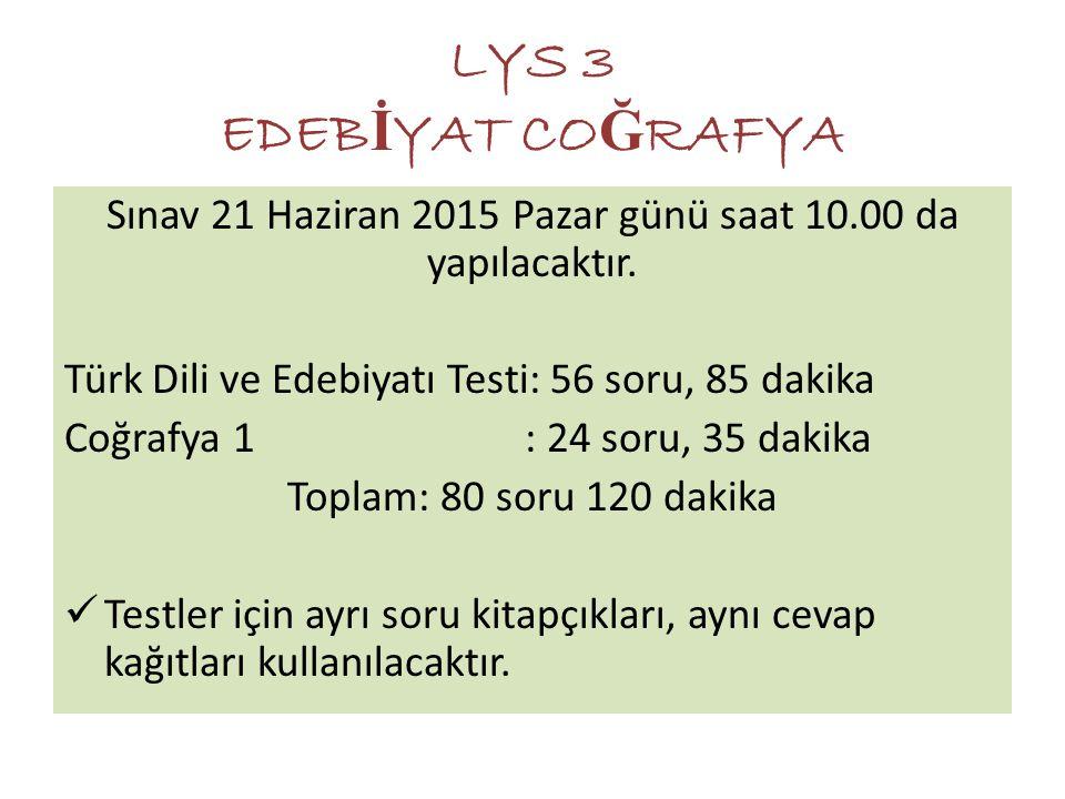 Sınav 21 Haziran 2015 Pazar günü saat 10.00 da yapılacaktır. Türk Dili ve Edebiyatı Testi: 56 soru, 85 dakika Coğrafya 1 : 24 soru, 35 dakika Toplam: