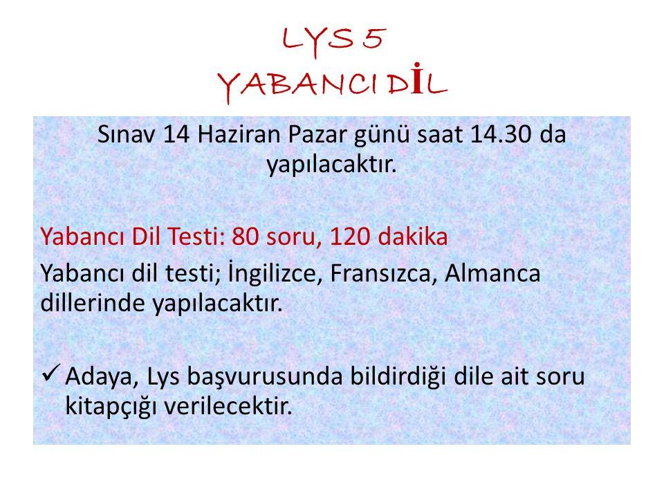 Sınav 14 Haziran Pazar günü saat 14.30 da yapılacaktır. Yabancı Dil Testi: 80 soru, 120 dakika Yabancı dil testi; İngilizce, Fransızca, Almanca diller