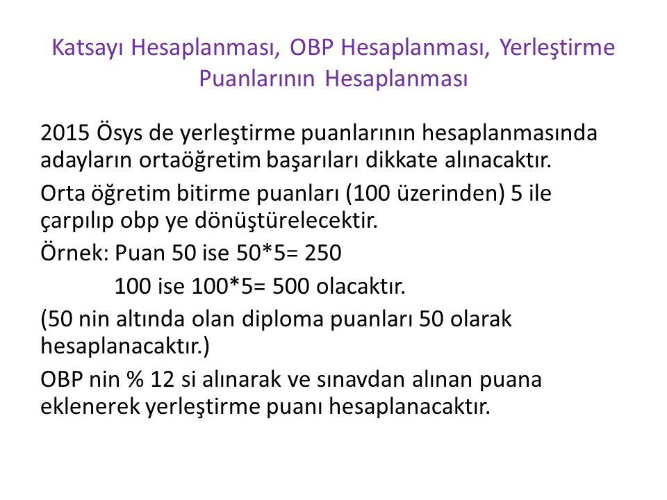 Katsayı Hesaplanması, OBP Hesaplanması, Yerleştirme Puanlarının Hesaplanması 2015 Ösys de yerleştirme puanlarının hesaplanmasında adayların ortaöğreti