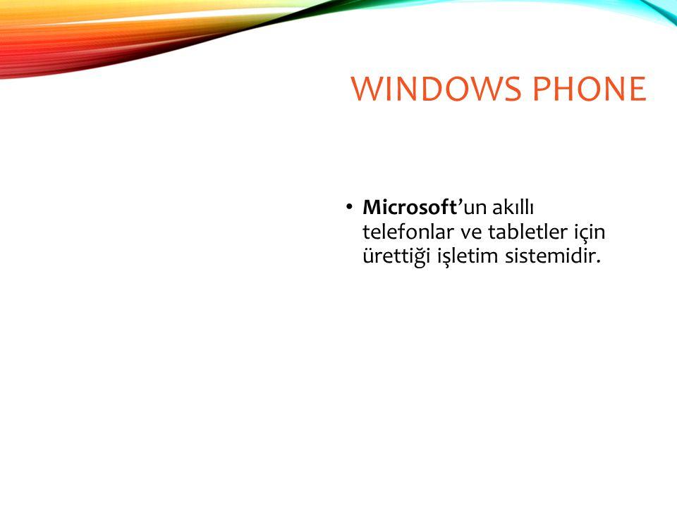 Microsoft'un akıllı telefonlar ve tabletler için ürettiği işletim sistemidir. WINDOWS PHONE