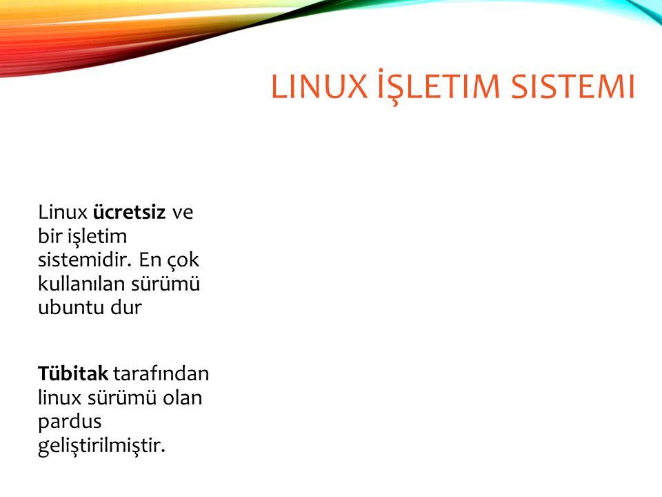 LINUX İŞLETIM SISTEMI Linux ücretsiz ve bir işletim sistemidir. En çok kullanılan sürümü ubuntu dur Tübitak tarafından linux sürümü olan pardus gelişt