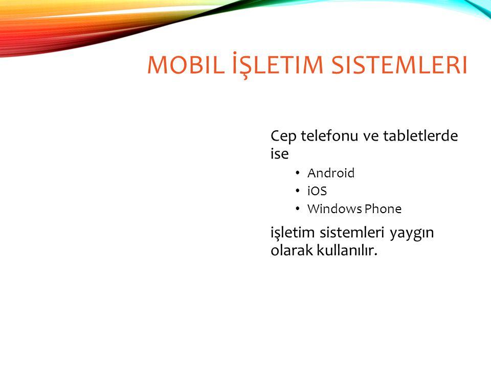 MOBIL İŞLETIM SISTEMLERI Cep telefonu ve tabletlerde ise Android iOS Windows Phone işletim sistemleri yaygın olarak kullanılır.