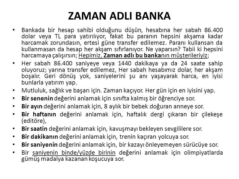 ZAMAN ADLI BANKA Bankada bir hesap sahibi olduğunu düşün, hesabına her sabah 86.400 dolar veya TL para yatırılıyor, fakat bu paranın hepsini akşama ka