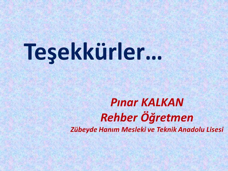 Teşekkürler… Pınar KALKAN Rehber Öğretmen Zübeyde Hanım Mesleki ve Teknik Anadolu Lisesi