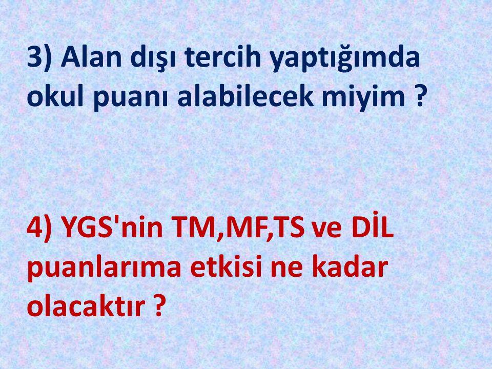 3) Alan dışı tercih yaptığımda okul puanı alabilecek miyim ? 4) YGS'nin TM,MF,TS ve DİL puanlarıma etkisi ne kadar olacaktır ?