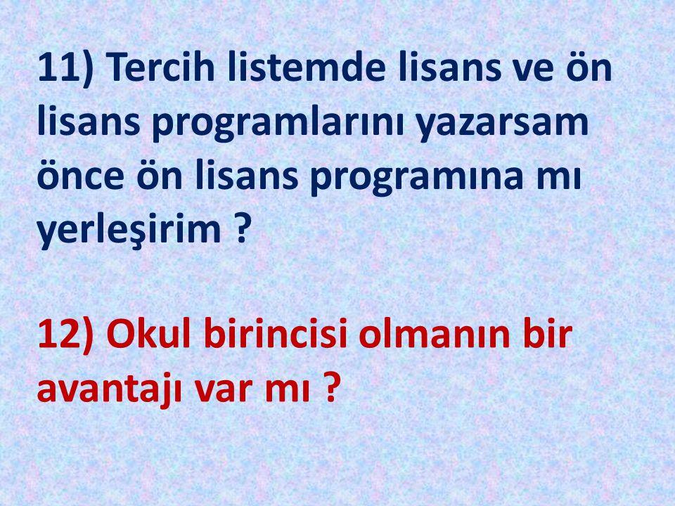11) Tercih listemde lisans ve ön lisans programlarını yazarsam önce ön lisans programına mı yerleşirim ? 12) Okul birincisi olmanın bir avantajı var m