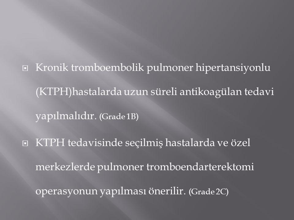  Kronik tromboembolik pulmoner hipertansiyonlu (KTPH)hastalarda uzun süreli antikoagülan tedavi yapılmalıdır. (Grade 1B)  KTPH tedavisinde seçilmiş