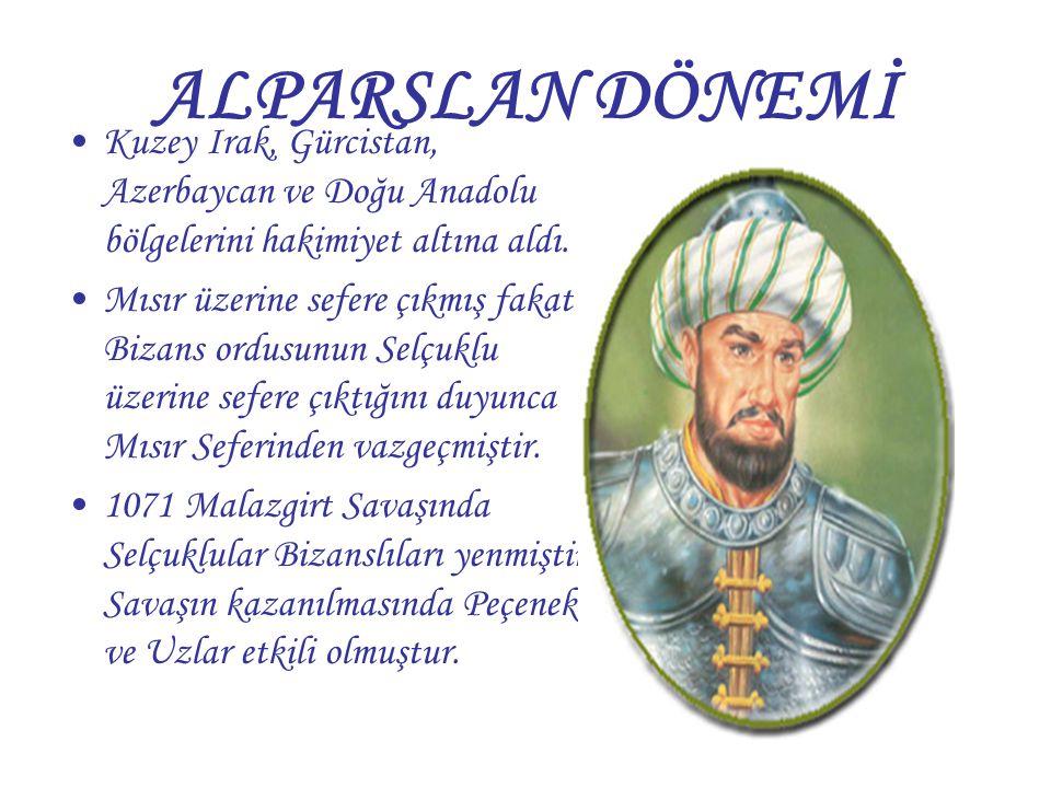 ALPARSLAN DÖNEMİ Kuzey Irak, Gürcistan, Azerbaycan ve Doğu Anadolu bölgelerini hakimiyet altına aldı. Mısır üzerine sefere çıkmış fakat Bizans ordusun