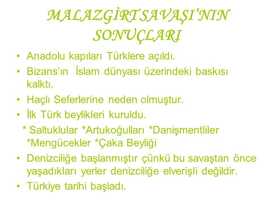 MALAZGİRT SAVAŞI'NIN SONUÇLARI Anadolu kapıları Türklere açıldı. Bizans'ın İslam dünyası üzerindeki baskısı kalktı. Haçlı Seferlerine neden olmuştur.
