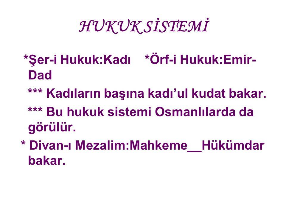 HUKUK SİSTEMİ *Şer-i Hukuk:Kadı *Örf-i Hukuk:Emir- Dad *** Kadıların başına kadı'ul kudat bakar. *** Bu hukuk sistemi Osmanlılarda da görülür. * Divan