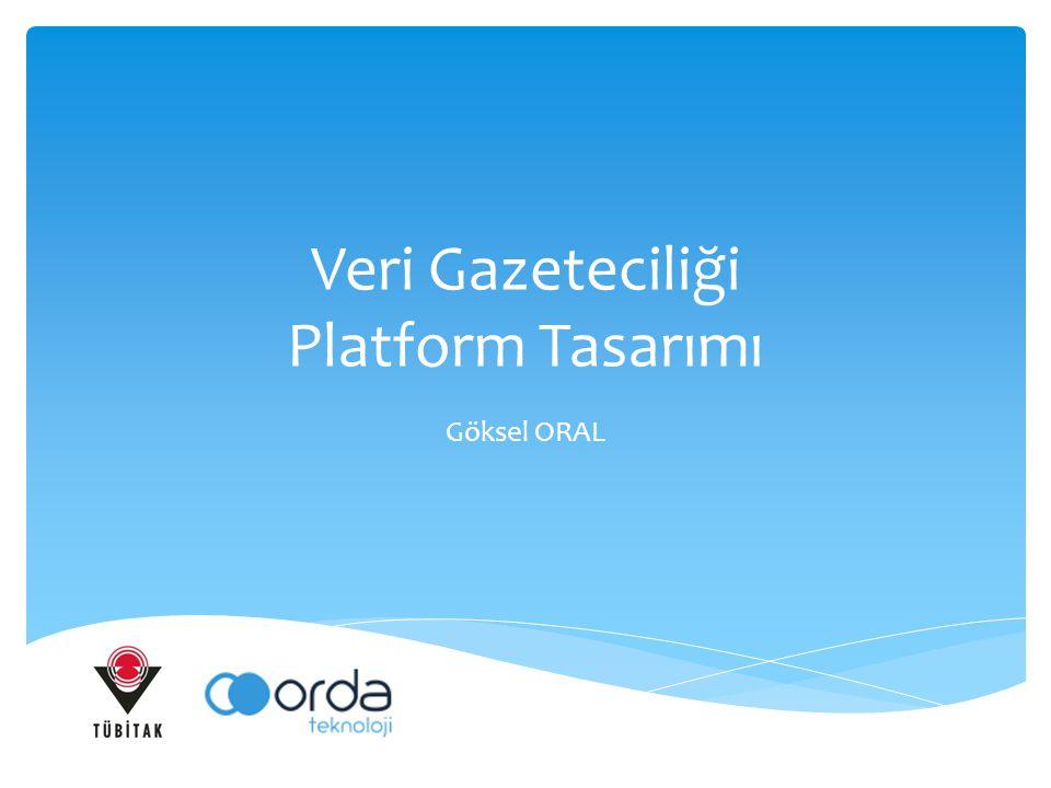 Veri Gazeteciliği Platform Tasarımı Göksel ORAL