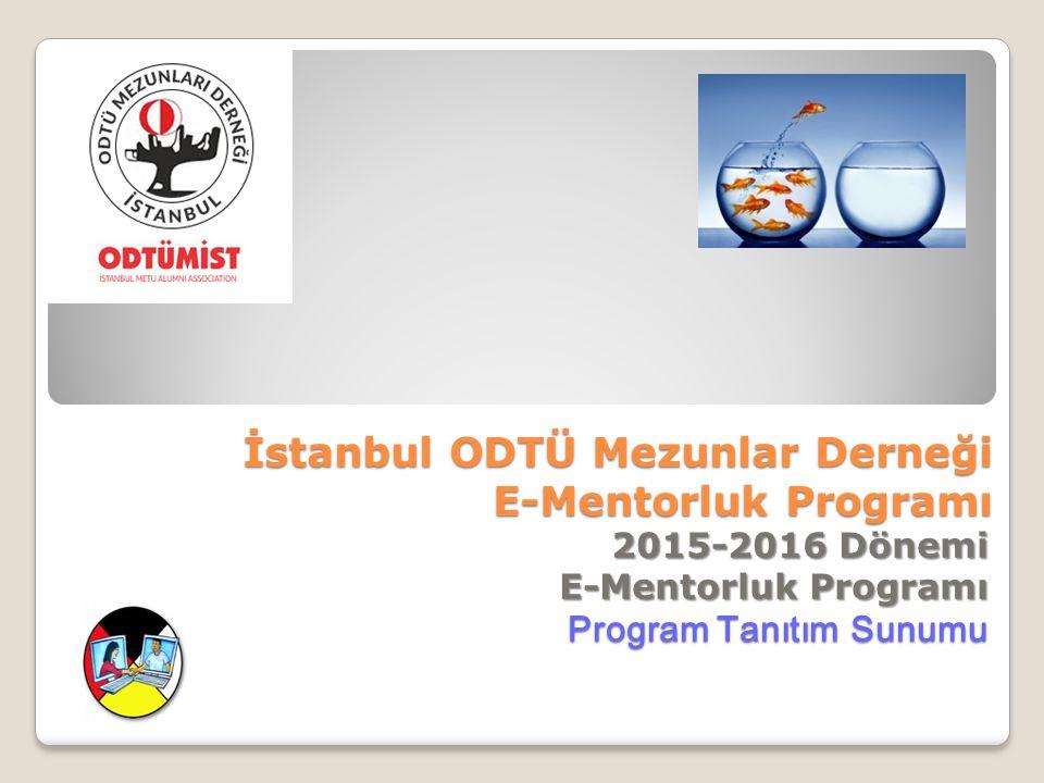 İstanbul ODTÜ Mezunlar Derneği E-Mentorluk Programı 2015-2016 Dönemi E-Mentorluk Programı Program Tanıtım Sunumu