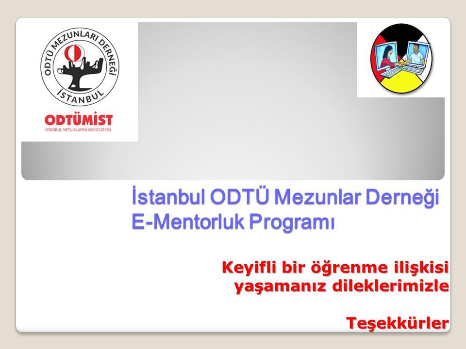 İstanbul ODTÜ Mezunlar Derneği E-Mentorluk Programı Keyifli bir öğrenme ilişkisi yaşamanız dileklerimizle Teşekkürler