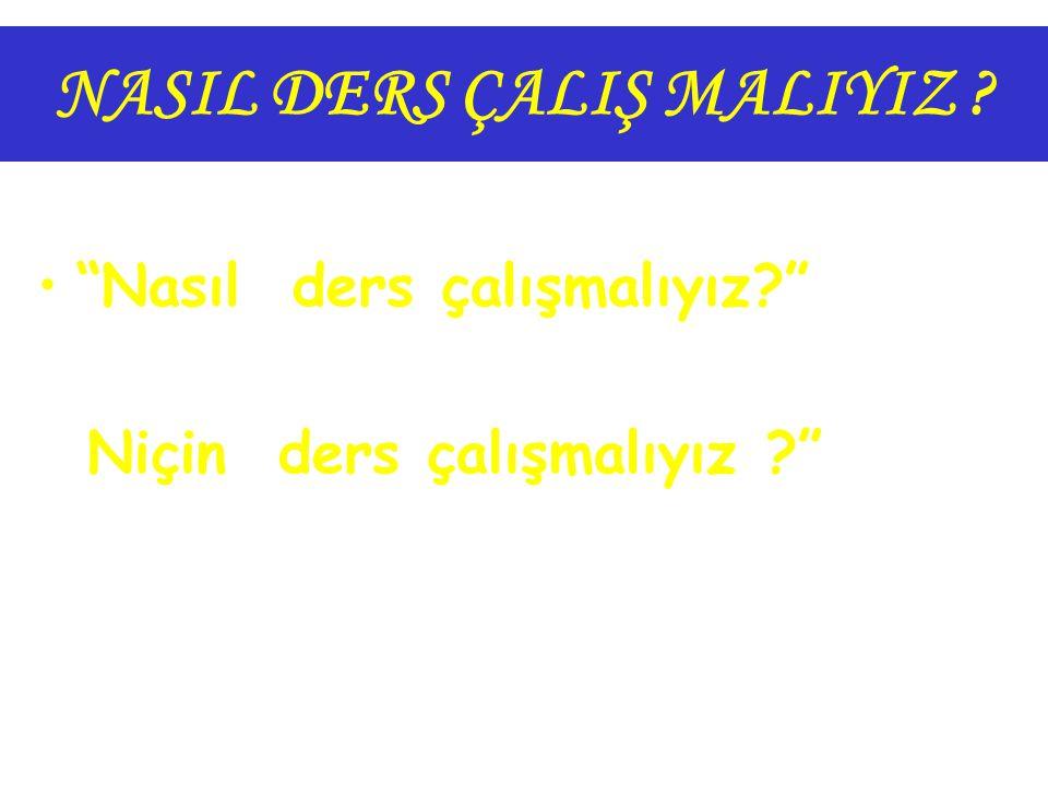 NASIL DERS ÇALIŞ MALIYIZ .