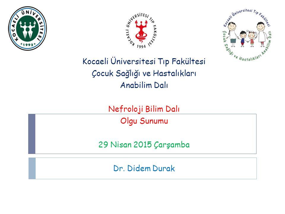 Kocaeli Üniversitesi Tıp Fakültesi Çocuk Sağlığı ve Hastalıkları Anabilim Dalı Nefroloji Bilim Dalı Olgu Sunumu 29 Nisan 2015 Çarşamba Dr.
