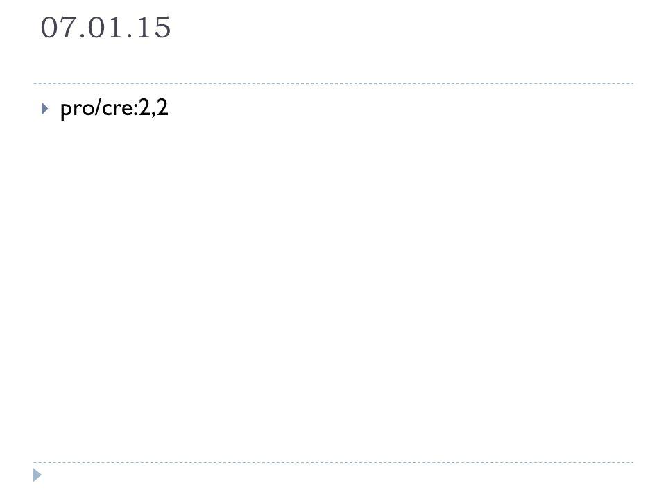 07.01.15  pro/cre:2,2
